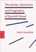 The Syntax  Semantics and Pragmatics of Spanish Mood