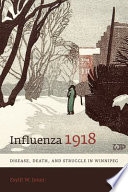 """Influenza 1918: Disease, Death, and Struggle in Winnipeg"" by Esyllt W. Jones"