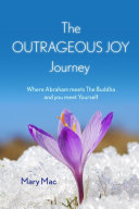 The Outrageous Joy Journey: Where Abraham Meets the Buddha and You Meet Yourself