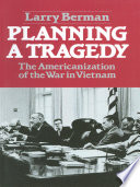 Planning A Tragedy  The Americanization of the War in Vietnam
