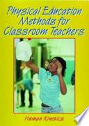 Physical Education Methods for Classroom Teachers