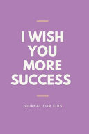 I Wish You More Success Journal for Kids Book PDF