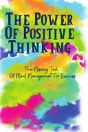 The Power Of Positive Thinking  The Missing Tool Of Mind Management For Success Book