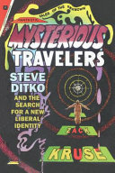 Book cover for Mysterious travelers : Steve Ditko and the search for a new liberal identity