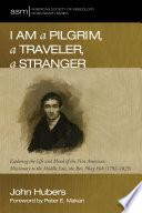 I Am A Pilgrim A Traveler A Stranger