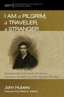 I Am a Pilgrim, a Traveler, a Stranger Book