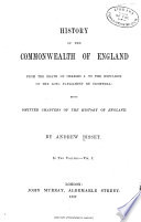 History Of The Commonwealth Of England From The Death Of Charles I To The Expulsion Of The Long Parliament By Cromwell Being Omitted Chapters Of The History Of England