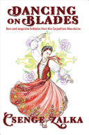 link to Dancing on blades : rare and exquisite folktales from the Carpathian Mountains in the TCC library catalog