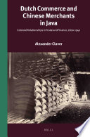 Dutch commerce and Chinese merchants in Java : colonial relationships in trade and finance, 1800-1942