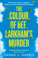 The Colour of Bee Larkham   s Murder  An extraordinary  gripping and uplifting debut