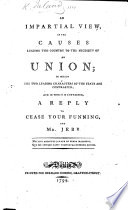 An impartial view of the causes leading this Country to the necessity of an Union  with Great Britain   in which the two leading characters of the State are contrasted  and in which is contained  a reply to Cease your funning and Mr  Jebb