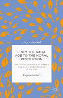 From the Axial Age to the Moral Revolution  John Stuart Glennie  Karl Jaspers  and a New Understanding of the Idea