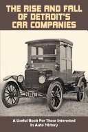 The Rise And Fall Of Detroit s Car Companies