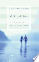 """The Gift of Sex: A Guide to Sexual Fulfillment"" by Clifford Penner, Joyce J. Penner"