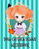 Doll Clothes Design Sketchbook  Colored Book