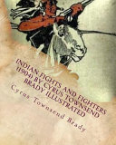 Indian Fights and Fighters  1904  by Cyrus Townsend Brady Illustrated