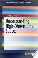 Understanding High Dimensional Spaces