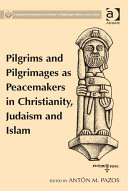 Pilgrims and Pilgrimages as Peacemakers in Christianity  Judaism and Islam