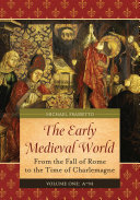 Early Medieval World  The  From the Fall of Rome to the Time of Charlemagne