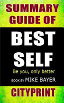 Summary Guide of Best Self  Be You  Only Better Book by Mike Bayer
