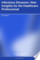 Infectious Diseases  New Insights for the Healthcare Professional  2012 Edition