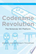 """Codename Revolution: The Nintendo Wii Platform"" by Steven E. Jones, George K. Thiruvathukal"