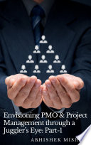 Envisioning PMO   Project Management Through A Juggler s Eye  Part 1