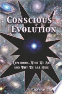 Conscious Evolution  Exploring Who We Are and Why We are Here