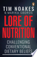 """Lore of Nutrition: Challenging conventional dietary beliefs"" by Tim Noakes"