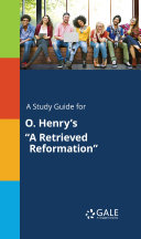A Study Guide for O  Henry s  A Retrieved Reformation