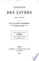 Catalogue des livres composant la bibliothèque de feu m. Jules Taschereau Ouvrages concernant l'histoire de la Touraine; ouvrages des écrivains tourangeaux ou qui ont été publiés en Touraine