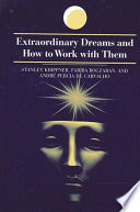 """""""Extraordinary Dreams and How to Work with Them"""" by Stanley Krippner, Fariba Bogzaran, Andre Percia de Carvalho"""