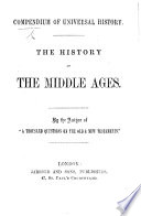 Compendium of Universal History  The History of the Middle Ages  By the author of    A Thousand Questions on the Old and New Testaments