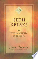 """Seth Speaks: The Eternal Validity of the Soul"" by Seth (Spirit), Jane Roberts, Robert F. Butts"