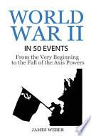 World War 2: World War II in 50 Events