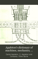 Appleton s Dictionary of Machines  Mechanics  Engine work  and Engineering