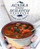 The Alaska from Scratch Cookbook