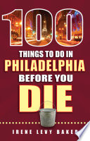 100 Things to Do in Philadelphia Before You Die