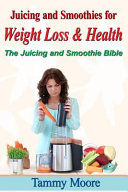 Juicing and Smoothies for Weight Loss   Health   The Juicing and Smoothie Bible Book