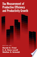 The Measurement of Productive Efficiency and Productivity Growth Book