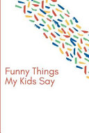 Funny Things My Kids Say  Keepsake Parents Memory Journal Multicolor Confetti