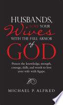 Husbands  Love Your Wives with the Full Armor of God