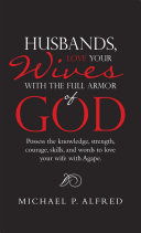 Husbands, Love Your Wives with the Full Armor of God