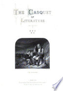 The Casquet of Literature  Being a Selection in Poetry and Prose from the Works of the Most Admired Authors