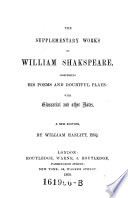 The Supplementary Works ; Comprising His Poems and Doubtful Plays