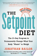"""The Setpoint Diet: The 21-Day Program to Permanently Change What Your Body"