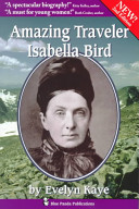 Amazing Traveler, Isabella Bird: The Biography of a ...