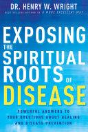 Exposing The Spiritual Roots Of Disease Book PDF