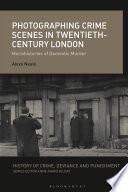 Photographing Crime Scenes In Twentieth Century London