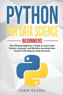 Python for Data Science  The Ultimate Beginner s Guide to Learn Data Science  Analysis  and Machine Learning from Scratch with Step by Step Exe